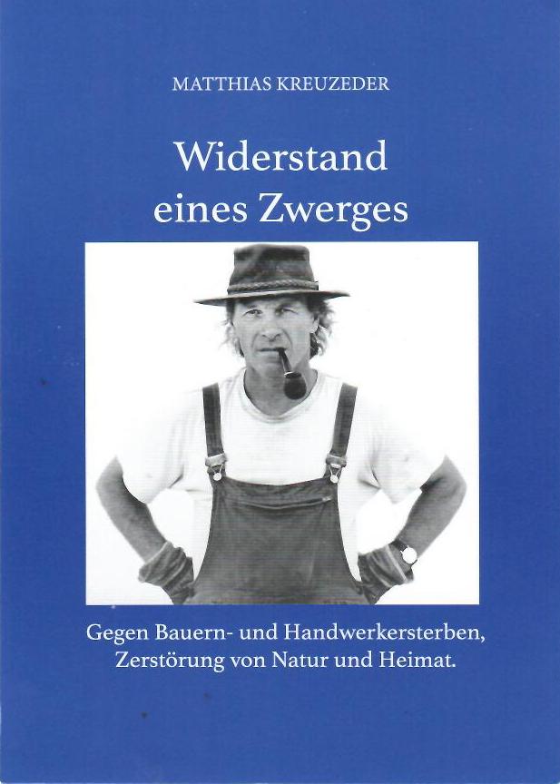 Widerstand eines Zwerges - Matthias Kreuzeder - Gegen Bauern- und Handwerkersterben, Zerstörung von Natur und Heimat